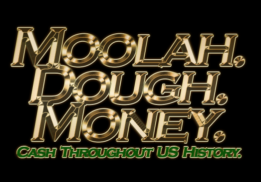Moolah. Dough. Money. Cash Throughout US History. copy